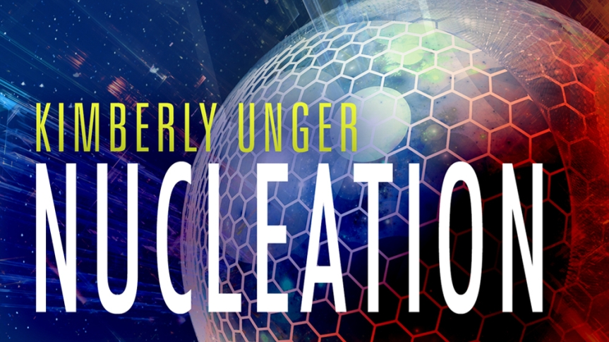 Review Copy Received: Kimberly Unger's <i>Nucleation</i>