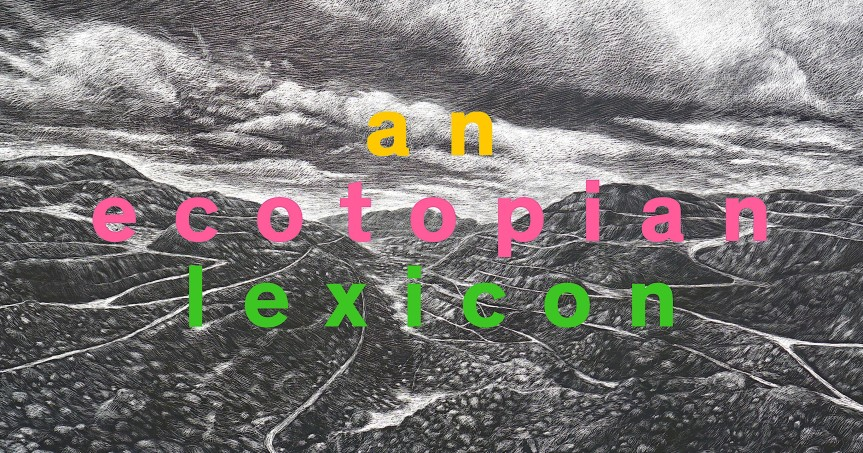 Thirty Words for Living Well in the Anthropocene: Review of <i>An Ecotopian Lexicon</i> edited by Schneider-Mayerson andBellamy