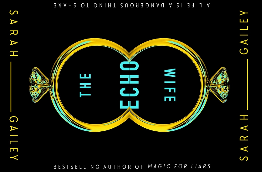 Dangerous Knowledge in the Garden: Review of <i>The Echo Wife</i> by SarahGailey