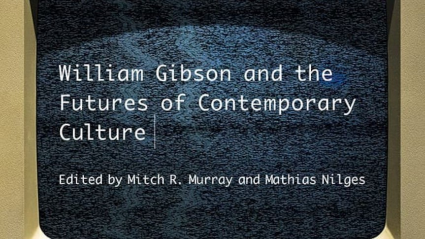 Theorizing Uneven Distributions: Review of <i>William Gibson and the Futures of Contemporary Culture</i>, edited by Mitch R. Murray and MathiasNilges