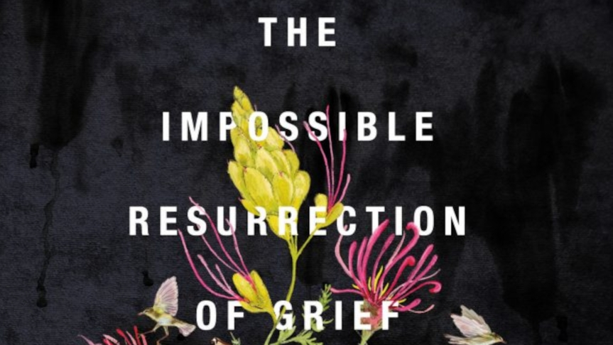 What Does It Mean to Grieve?: Review of <i>The Impossible Resurrection of Grief </i> by OctaviaCade