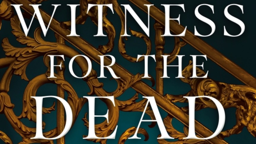 Prayers, Justice, and a Spot of Tea: Review of <i>The Witness for the Dead</i> by KatherineAddison