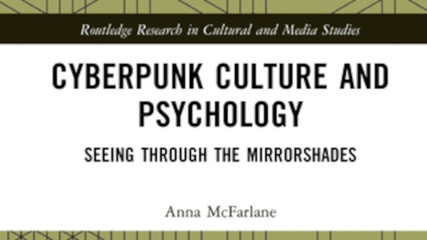 Review Copy Available: Anna McFarlane's <I>Cyberpunk Culture and Psychology</I>(Routledge)